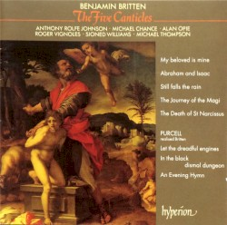 The Five Canticles by Benjamin Britten ;   Anthony Rolfe Johnson ,   Michael Chance ,   Alan Opie ,   Roger Vignoles ,   Sioned Williams ,   Michael Thompson