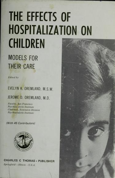 The Effects of hospitalization on children by Edited by Evelyn K. Oremland and Jerome D. Oremland.