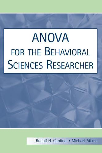 ANOVA For The Behavioural Sciences Researcher by Rudolf N. Cardinal, Michael R.F. Aitken